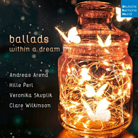 Andreas Arend, Veronika Skuplik, Clare Wilkinson, Perl Hille - Ballads within a Dream - [CD]