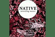 Native - Wrestling Moves [Vinyl]
