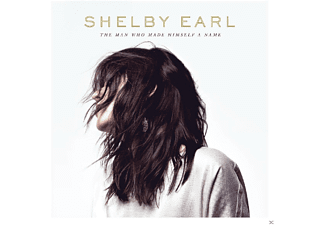 Shelby Earl - The Man Who Made Himself A Name  - (CD)