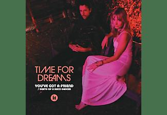 Time For Dreams - 7-YOU'VE GOT A FRIEND  - (Vinyl)
