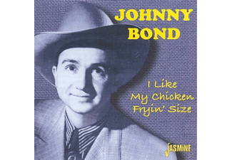 Johnny Bond - I Like My Chicken Fryin' Size  - (CD)