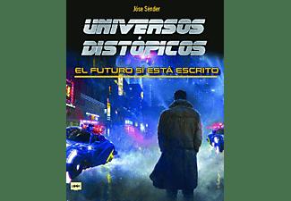 Universos Distópicos: El futuro sí está escrito - José Sénder