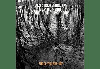 Vladislav Delay, Sly Dunbar, Robbie Shakespeare - 500 Push-Up (LP)  - (Vinyl)