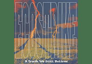 Ecostrike - A TRUTH WE STILL BELIEVE  - (CD)