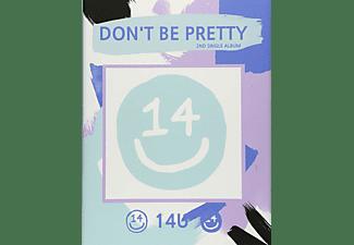 14U - DON T BE PRETTY(KEIN RR)  - (CD)