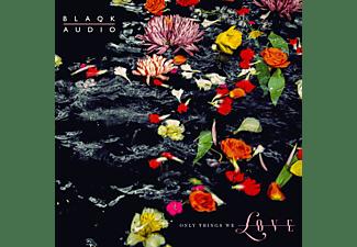 Blaqk Audio - Only Things We Love  - (CD)