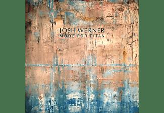 Josh Werner - MODE FOR TITAN  - (CD)
