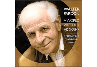 Walter Pardon - A WORLD WITHOUT HORSES  - (CD)