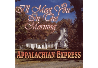 Appalachian Express - I LL MEET YOU IN THE MORNING  - (CD)