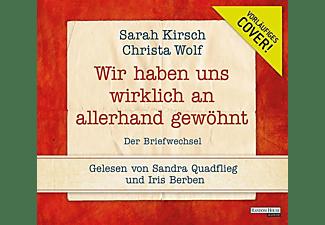 Wolf,Christa,  Kirsch,Sarah - Wir haben uns wirklich an allerhand gewöhnt  - (CD)