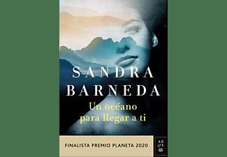 Un Océano Para Llegar A Ti (Finalista Premio Planeta 2020) - Sandra Barneda
