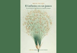 El infinito en un junco: La invención de los libros en el mundo antiguo - Irene Vallejo Moreu