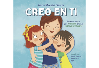 Creo En Ti: 6 Cuentos Cortos Para Ayudarnos A Tomar Buenas Decisiones - Anna Morato García