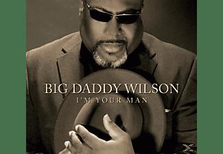 Big Daddy Wilson - I'm Your Man  - (CD)