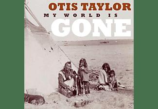 Otis Taylor - My World Is Gone  - (CD)