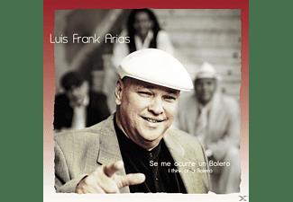 Luis Frank Arias - Se Me Occurre Un Bolero (I Think Of A Bolero)  - (CD)
