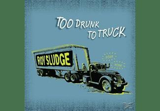 Roy Sludge - TOO DRUNK TO TRUCK  - (CD)