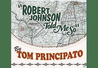 Tom Principato - Robert Johnson Told Me So  - (CD)