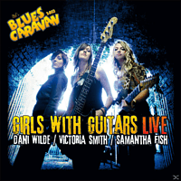Dani Wilde, Victoria Smith, Samantha Fish - Girls With Guitars - Live [CD + DVD Video]