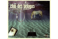 Club Des Belugas - Fishing For Zebras [CD]