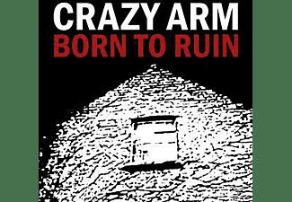 Crazy Arm - BORN TO RUIN  - (CD)