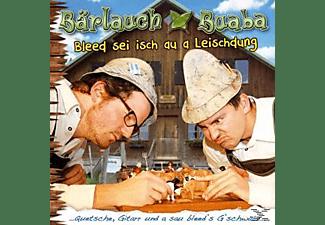 Bärlauch Buaba - Bleed sei isch au a Leischdung  - (CD)