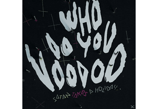 Satan Takes A Holiday - Who Do You Voodoo - (CD)