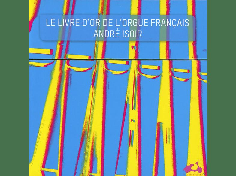 Andre Isoir - Le Livre D'or De L'orgue Francais - The Golden Age Of French Organ [CD]