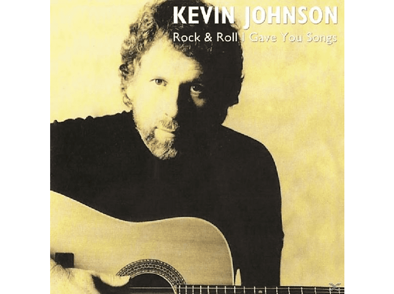 Kevin Johnson - Rock & Roll I Gave You Songs [CD]