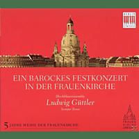Blechbläserensemble, Güttler, Ludwig Blechbläserensemble/semper Brass Güttler - Ein Barockes Festkonzert In Der Frauenkirche [CD]