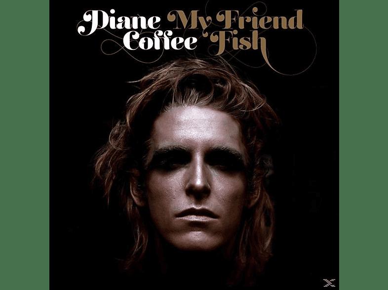 Diane Coffee - My Friend Fish [Vinyl]