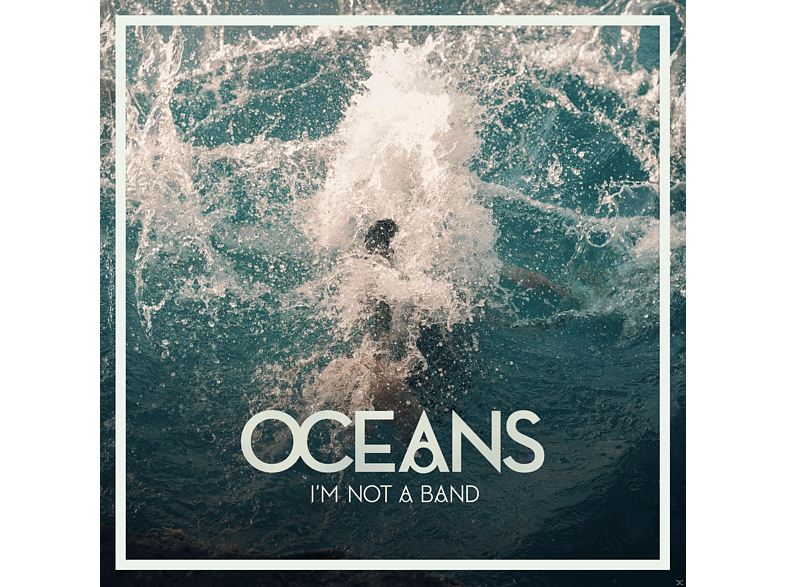 I'm Not A Band - Oceans [CD]