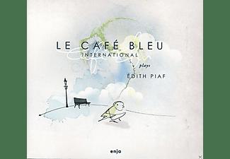 Le Cafe Bleu International, Matthieu Bordenave, Leonhard Kuhn, Jay Lateet - Plays Edith Piaf  - (CD)