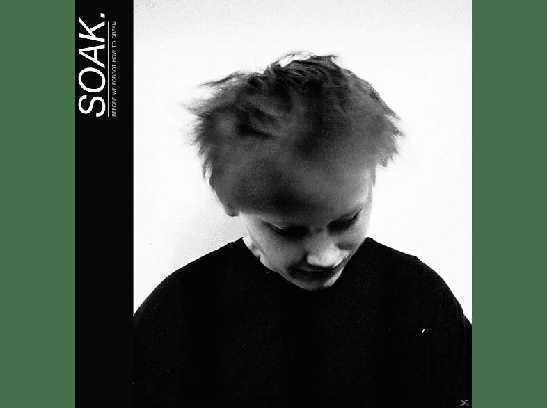 Soak - Before We Forgot How To Dream [Vinyl]