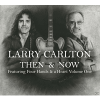 Larry Carlton - Then & Now Featuring Four Hands & A Heart Vol.1 [CD]