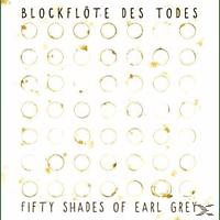 Blockflöte Des Todes - Fifty Shades Of Earl Grey - [CD]