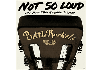 Bottle Rockets - Not So Loud - (CD)