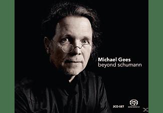 Michael Gees - Beyond Schumann  - (SACD Hybrid)