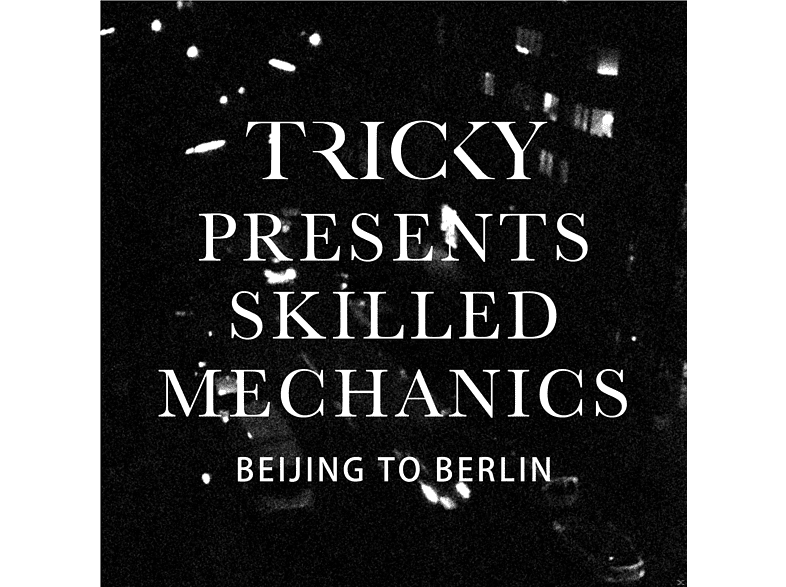 Tricky, Skilled Mechanics - Beijing To Berlin [Vinyl]