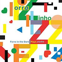 John Zorn - Forro In The Dark Plays Zorn [CD]