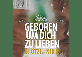DJ Ötzi, Nik P. - Geboren Um Dich Zu Lieben  - (5 Zoll Single CD (2-Track))