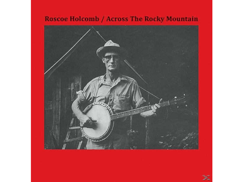 Roscoe Holcomb - Across The Rocky Mountain [Vinyl]