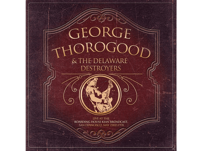 George Thorogood & The Delaware Destroyers - Live At Ksan Radio 1978 - Live At The Boarding House Ksan Broadcast,San Fra [CD]