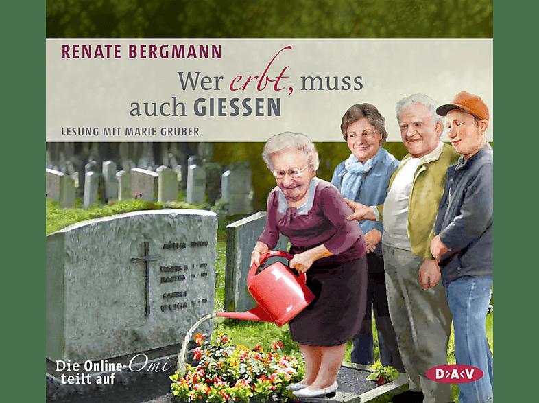 Renate Bergmann - Wer erbt,muss auch gießen.Die Online-Omi teilt - (CD)