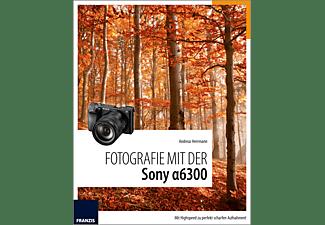 FRANZIS-VERLAG Fotografie mit der Sony α6300, Kamerabuch, Mehrfarbig