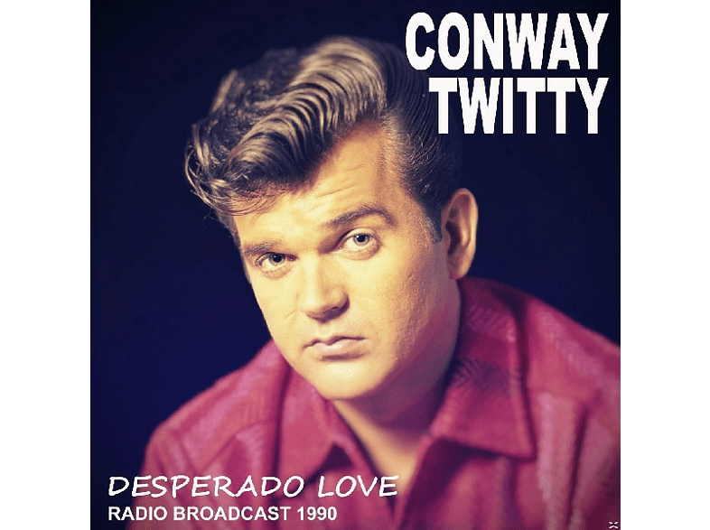 Conway Twitty - Desperado Love/Radio Broadcast 1990 [CD]
