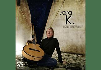 Sara K. - Made In The Shade  - (CD)