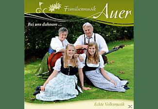 Familienmusik Auer - Bei Uns Dahoam...  - (CD)