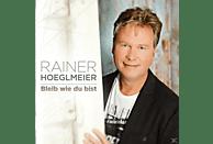 Rainer Hoeglmeier - Bleib Wie Du Bist [CD]
