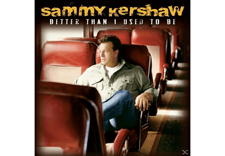 Sammy Kershaw - Better Than I Used To Be - (CD)